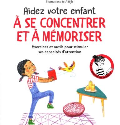 Aidez votre enfant à se concentrer et mémoriser